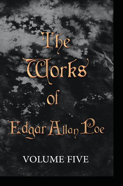 The Works of Edgar Allan Poe - Volume Five